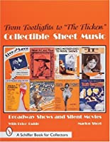 """From Footlights to """"the Flickers"""": Collectible Sheet Music Broadway Show and Silent Movies (A Schiffer Book for Collectors)"""