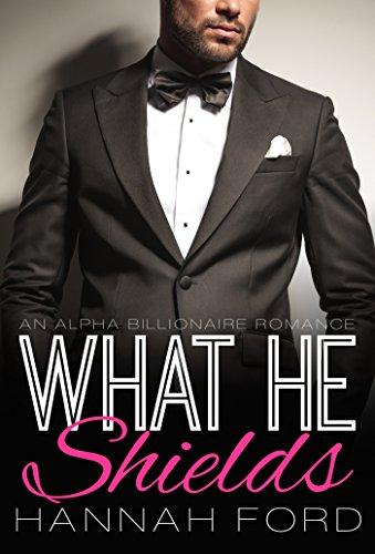 What He Shields (What He Wants, Book Seventeen)