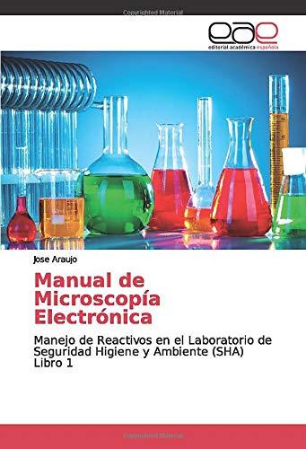 Manual de Microscopía Electrónica: Manejo de Reactivos en el Laboratorio de Seguridad Higiene y Ambiente (SHA) Libro 1
