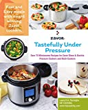 Tastefully Under Pressure: Over 70 Wholesome Recipes for Zavor Stove & Electric Pressure Cookers and Multi-Cookers