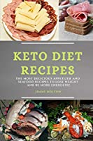 Keto Diet Recipes: The Most Delicious Appetizer and Seafood Recipes to Lose Weight and Be More Energetic