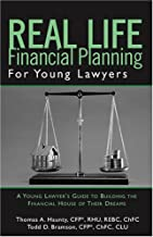 Real Life Financial Planning for Young Lawyers: A Young Lawyer s Guide to Building the Financial House of Their Dreams