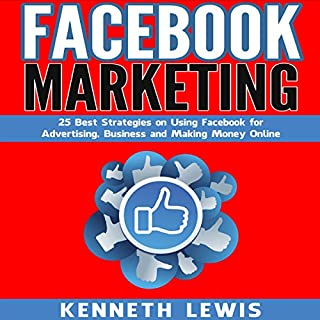 Facebook Marketing: 25 Best Strategies on Using Facebook for Advertising, Business and Making Money Online audiobook cover art