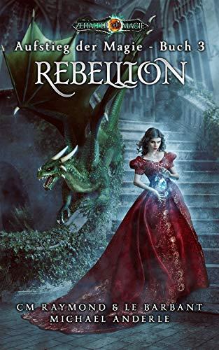 Rebellion: Zeitalter der Magie (Aufstieg der Magie 3)