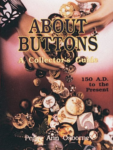 About Buttons: A Collectors Guide 150 Ad to the Present