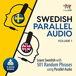 Swedish Parallel Audio     Learn Swedish with 501 Random Phrases Using Parallel Audio, Volume 1              By:                                                                                                                                 Lingo Jump                               Narrated by:                                                                                                                                 Lingo Jump                      Length: 8 hrs and 57 mins     Not rated yet     Overall 0.0
