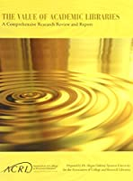The Value of Academic Libraries: A Comprehensive Research Review and Report