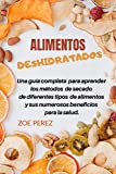 Alimentos deshidratados: Una guía completa para aprender los métodos de secado de diferentes tipos de alimentos y sus numerosos beneficios para la salud.