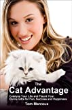 The Cat Advantage: Catalyze Your Life and Flaunt Your Divine Gifts for Fun, Success and Happiness (Cat Advantage by Tom Marcoux Book 1) (English Edition)