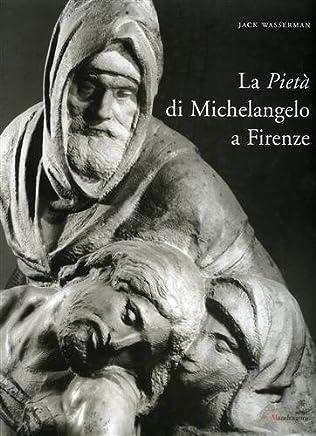 La Piet di Michelangelo a Firenze by Jack. Wasserman(1905-06-28)