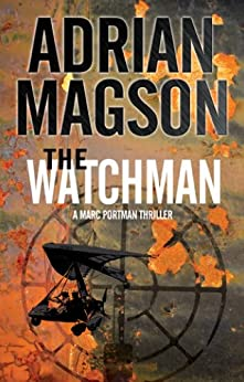 The Watchman (A Marc Portman Thriller Book 1) by [Adrian Magson]