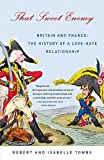 That Sweet Enemy: Britain and France: The History of a Love-Hate Relationship