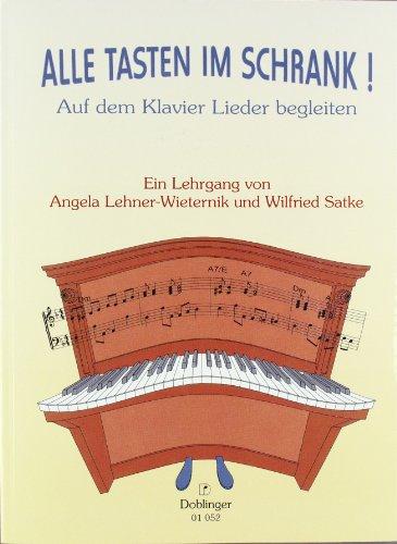 Alle Tasten im Schrank!: Auf dem Klavier Lieder begleiten. Ein Lehrgang. Ermöglicht das Erlernen eigenständiger Begleit-Improvisation zu Liedern/Songs aller Art