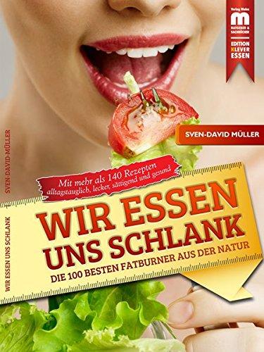 Wir essen uns schlank: Die 100 besten Fatburner aus der Natur (Edition Klever Essen)