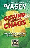 Gesund durchs Chaos: Geheimnis und Weisheit der Naturgesetze (Gesundheit und Spiritualität, Band 1)