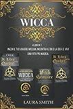 Wicca Starter Kit: 4 in 1: Inizia il Tuo Viaggio Wiccan, Incontra il Dio e la Dea e Vivi una Vita Più Magica con Incantesimi e Rituali.