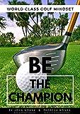 BE the Champion: World Class Golf Mindset by John Novak & Theresa Novak (English Edition)