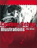 Cowboy Bebop: Illustrations ~The Wind~ (Cowboy Bebop: Illustrations, The Wind)