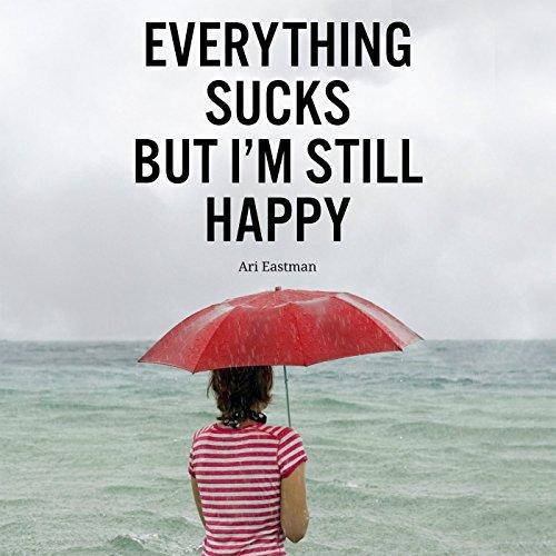 Everything Sucks, But I'm Still Happy audiobook cover art