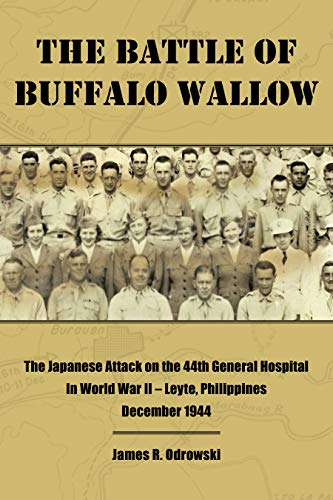 The Battle of Buffalo Wallow: The Japanese Attack on the 44th General Hospital in World War II – Leyte, Philippines December 1944 (English Edition)