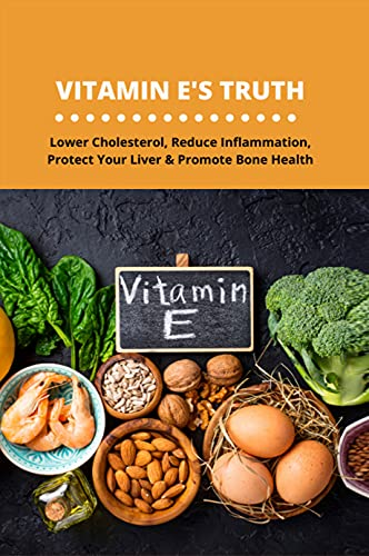 Vitamin E's Truth: Lower Cholesterol, Reduce Inflammation, Protect Your Liver & Promote Bone Health: Ubiquinol With Tocotrienols Benefits (English Edition)