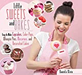 Little Sweets and Bakes: Easy-to-Make Cupcakes, Cake Pops, Whoopie Pies, Macarons, and Decorated...