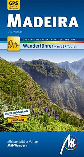 Madeira MM-Wandern Wanderführer Michael Müller Verlag: Wanderführer mit GPS-kartierten Wanderungen: Wanderführer mit 37 Touren. GPS-kartierte Route - Praktische Reisetipps