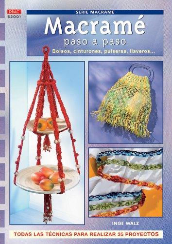 Serie Macramé nº 1. MACRAMÉ PASO A PASO. BOLSOS, CINTURONES, PULSERAS LLAVEROS... (Cp Serie Macrame (drac))