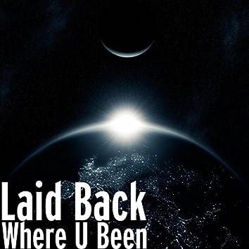 Where U Been