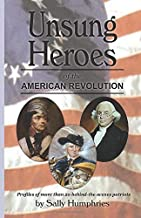 Unsung Heroes of the American Revolution: Profiles of more than 20 behind-the-scenes patriots