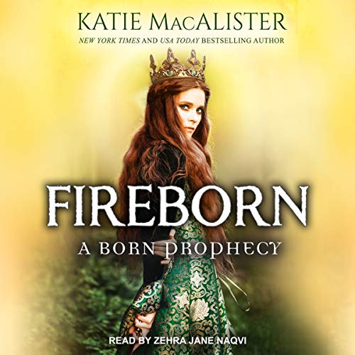 Fireborn     Born Prophecy Series, Book 1              By:                                                                                                                                 Katie MacAlister                               Narrated by:                                                                                                                                 Zehra Jane Naqvi                      Length: 10 hrs and 1 min     8 ratings     Overall 3.6