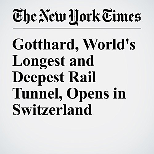 Gotthard, World's Longest and Deepest Rail Tunnel, Opens in Switzerland audiobook cover art