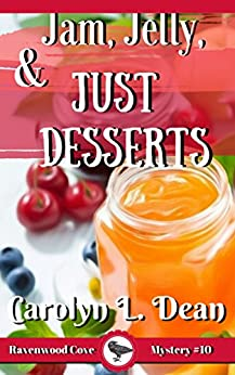 JAM, JELLY, and JUST DESSERTS: A Ravenwood Cove Cozy Mystery (book 10) by [Carolyn L. Dean]