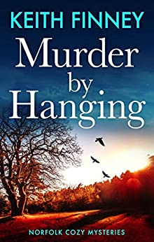 Murder By Hanging: Norfolk Cozy Mysteries - Book 2 by [Keith Finney]