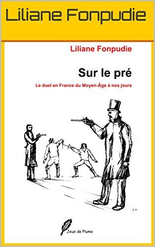 Sur le pré : Le duel en France du Moyen-Âge à nos jours
