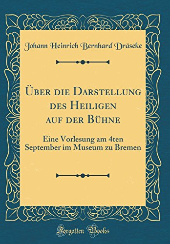 Über die Darstellung des Heiligen auf der Bühne: Eine Vorlesung am 4ten September im Museum zu Bremen (Classic Reprint)