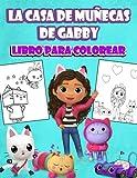 La casa de muñecas de Gabby Libro para colorear: Para niños y niñas de todas las edades. 30 imagenes...