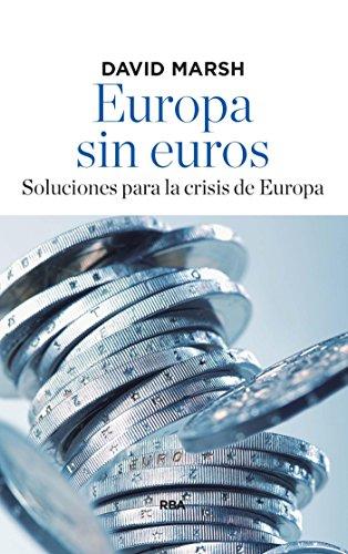 Europa sin euros: Soluciones para la crisis de Europa (ECONOMÍA)
