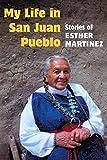 My Life in San Juan Pueblo: STORIES OF ESTHER MARTINEZ