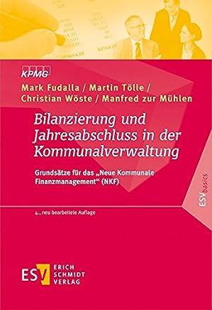 """Bilanzierung und Jahresabschluss in der Kommunalverwaltung: Grunds�tze f�r das """"Neue Kommunale Finanzmanagement"""" (NKF) (ESVbasics) : B�cher"""