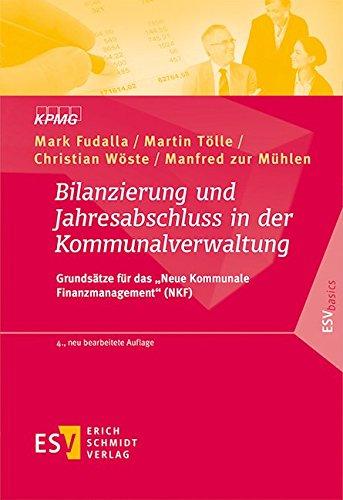 """Bilanzierung und Jahresabschluss in der Kommunalverwaltung: Grundsätze für das \""""Neue Kommunale Finanzmanagement\"""" (NKF) (ESVbasics)"""