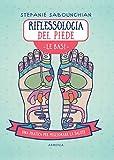 riflessologia del piede. le basi. una pratica per migliorare la salute