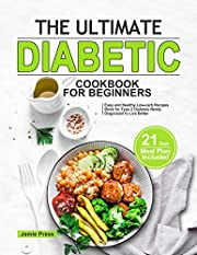 The Ultimate Diabetic Cookbook for Beginners: Easy and Healthy Low-carb Recipes Book for Type 2 Diabetes Newly Diagnosed to Live Better (21 Days Meal Plan Included)