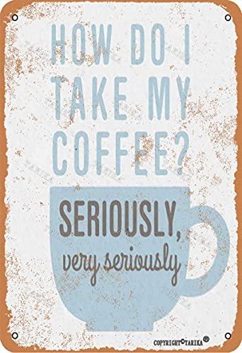 BIGYAK Cartel decorativo de estaño con texto 'How Do I Take My Coffee' de 20 x 30 cm con aspecto retro para decoración de pared