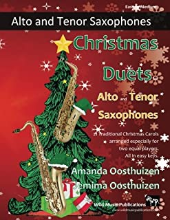 Christmas Duets for Alto and Tenor Saxophones: 21 Traditional Christmas Carols arranged for two equal saxophone players of...
