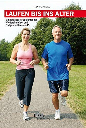 Laufen bis ins Alter: Ein Ratgeber für Laufeinsteiger, Wiedereinsteiger und Fortgeschrittene ab 45 (TURRIS-Sport Editon)
