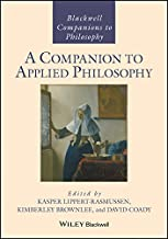 A Companion to Applied Philosophy (Blackwell Companions to Philosophy Book 1)