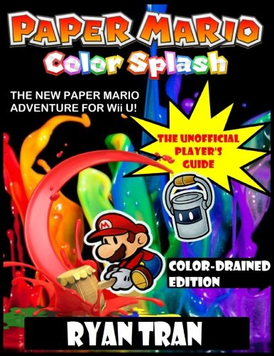 Paper Mario: Color Splash: The Unofficial Player's Guide: Color-Drained Edition
