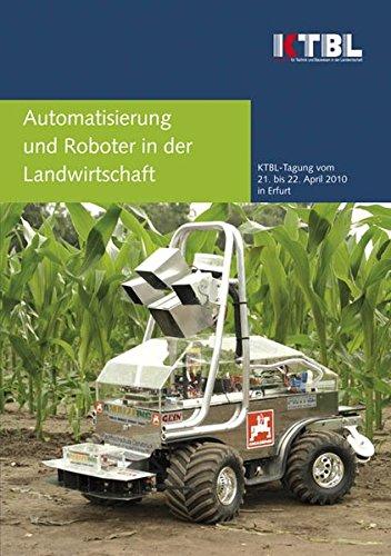 Automatisierung und Roboter in der Landwirtschaft: KTBL-Vortragstagung vom 21. bis 22. April 2010 in Erfurt
