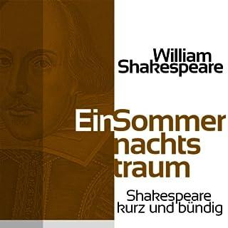 Ein Sommernachtstraum     Shakespeare kurz und bündig              Autor:                                                                                                                                 William Shakespeare                               Sprecher:                                                                                                                                 Jürgen Fritsche                      Spieldauer: 33 Min.     4 Bewertungen     Gesamt 4,3